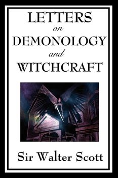 Letters on Demonology and Witchcraft - Scott Walter