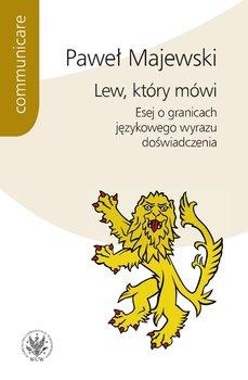 Lew, który mówi. Esej o granicach językowego wyrazu doświadczenia-Majewski Paweł