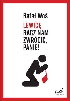 Lewicę racz nam zwrócić, Panie!-Woś Rafał