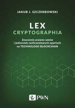 Lex cryptographia. Znaczenie prawne umów i jednostek rozliczeniowych opartych na technologii blockchain-Szczerbowski Jakub J.