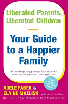 Liberated Parents, Liberated Children - Faber Adele