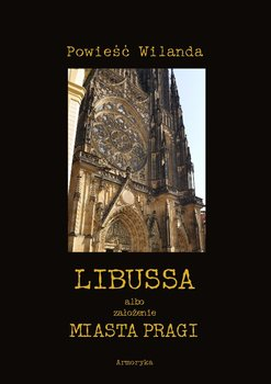 Libussa albo założenie miasta Pragi-Wieland Christoph Martin