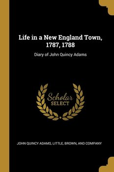 Life in a New England Town, 1787, 1788-Adams John Quincy