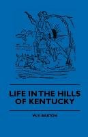 Life in the Hills of Kentucky-Barton W. E., Anon