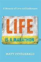 Life Is a Marathon: A Memoir of Love and Endurance-Fitzgerald Matt
