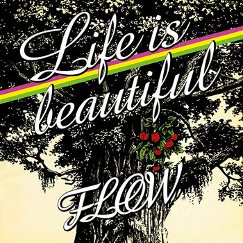 Life Is Beautiful-Flow