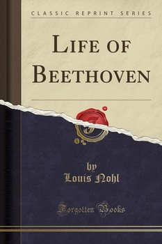 Life of Beethoven (Classic Reprint)-Nohl Louis