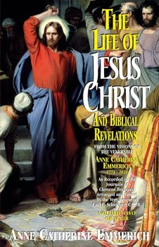 Life of Jesus Christ and Biblical Revelations, Volume 2-Emmerich Anne Catherine