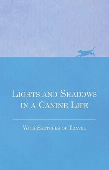 Lights and Shadows in a Canine Life - With Sketches of Travel-Anon.