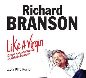 Like a Virgin. Czego nie nauczą Cię w szkole biznesu-Branson Richard