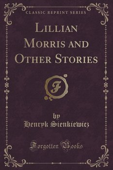 Lillian Morris and Other Stories (Classic Reprint)-Sienkiewicz Henryk
