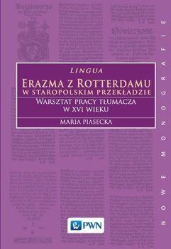 Lingua Erazma z Rotterdamu. W staropolskim przekładzie. Warsztat pracy tłumacza w XVI wieku-Piasecka Maria