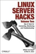 Linux Server Hacks, Volume Two: Tips & Tools for Connecting, Monitoring, and Troubleshooting - Jones Brian K., Hagen Bill, Hagen William