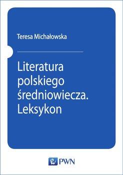 Literatura polskiego średniowiecza. Leksykon-Michałowska Teresa