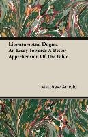 Literature And Dogma - An Essay Towards A Better Apprehension Of The Bible-Arnold Matthew