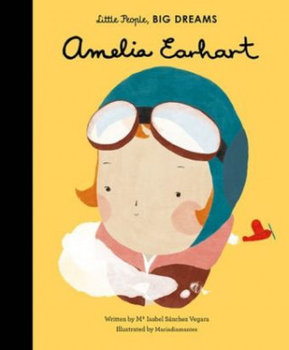 Little People, Big Dreams. Amelia Earhart-Sanchez Isabel