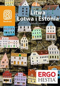 Litwa, Łotwa i Estonia. Bałtycki łańcuch-Apanasewicz Agnieszka, Bilska Joanna Felicja, Lubina Michał, Trzmiel Antoni