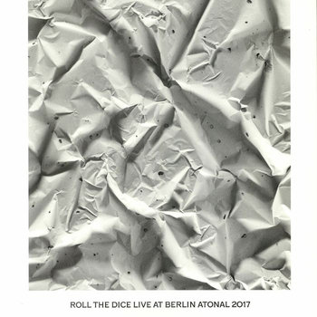 Live At Berlin Atonal 2017-Roll The Dice