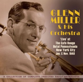 Live' At The Cafe Rouge Hotle Pennsylvania New York City - Glenn Miller and His Orchestra