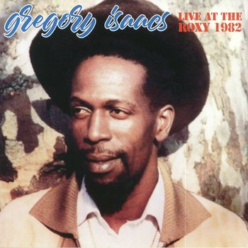 Live At The Roxy 1982 - Gregory Isaacs
