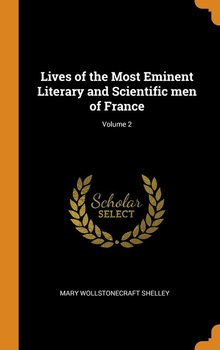 Lives of the Most Eminent Literary and Scientific men of France; Volume 2-Shelley Mary Wollstonecraft