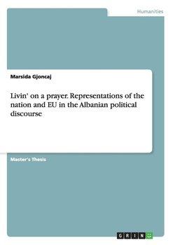 Livin' on a prayer. Representations of the nation and EU in the Albanian political discourse-Gjoncaj Marsida