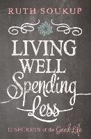 Living Well, Spending Less - Soukup Ruth