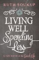 Living Well, Spending Less-Soukup Ruth