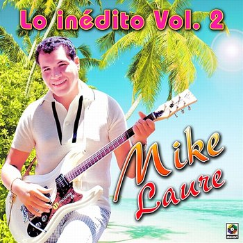 Lo Inédito, Vol. 2 - Mike Laure