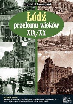 Łódź przełomu wieków XIX/XX + DVD-Kowalczyński Krzysztof