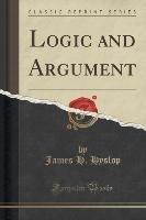 Logic and Argument (Classic Reprint)-Hyslop James H.
