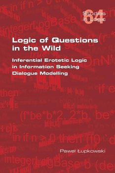Logic of Questions in the Wild.  Inferential Erotetic Logic in Information Seeking Dialogue Modelling - Lupkowski Pawel