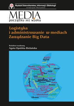 Logistyka i administrowanie w mediach. Zarządzanie w Big Data-Opracowanie zbiorowe