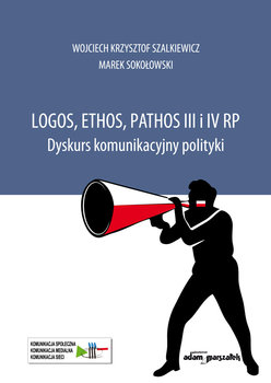 Logos, ethos, pathos III i IV RP.-Szalkiewicz Wojciech Krzysztof, Sokołowski Marek