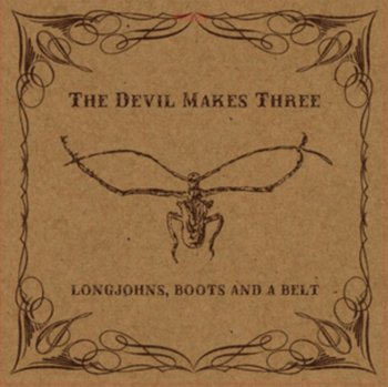 Longjohns, Boots and a Belt-The Devil Makes Three