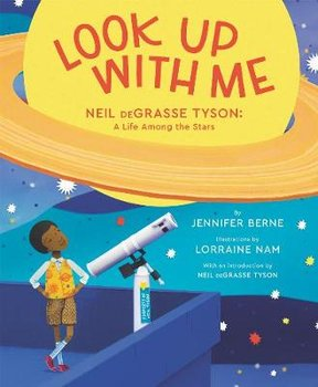 Look Up with Me: Neil deGrasse Tyson: A Life Among the Stars-Berne Jennifer