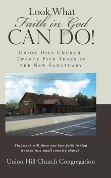 Look What Faith in God Can Do! - Union Hill Church Congregation