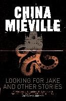 Looking for Jake and Other Stories - Mieville China