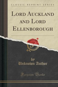 Lord Auckland and Lord Ellenborough (Classic Reprint) - Author Unknown