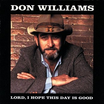 Lord I Hope This Day Is Good - Don Williams