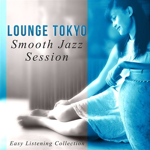 lounge tokyo smooth jazz session easy listening collection sad music happy music sensual. Black Bedroom Furniture Sets. Home Design Ideas