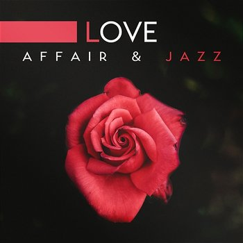 Love Affair & Jazz: Romantic Music for Lover and Special Occasions, Smooth  Rhythms Roses & Wine, Piano Bar and Love Songs (Album mp3)