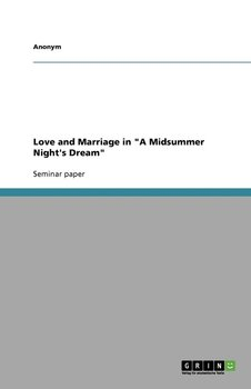 "Love and Marriage in ""A Midsummer Night's Dream"" - Anonym"