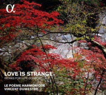 Love Is Strange: Works For Lute Consort-Le Poeme Harmonique, Dumestre Vincent