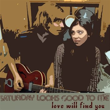 Love Will Find You-Saturday Looks Good To Me