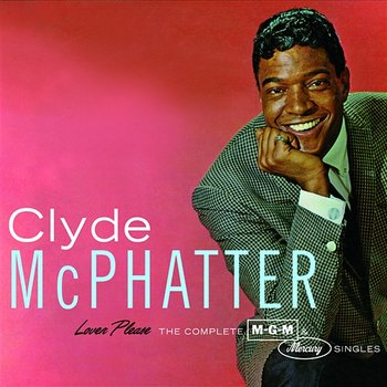 Lover Please/The Complete MGM & Mercury Singles - Clyde McPhatter
