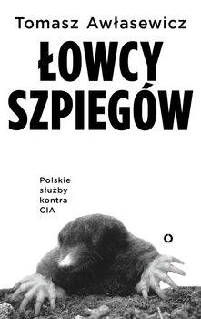 Łowcy szpiegów. Polskie służby kontra CIA-Awłasewicz Tomasz