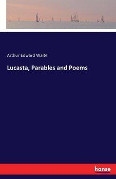 Lucasta, Parables and Poems-Waite Arthur Edward