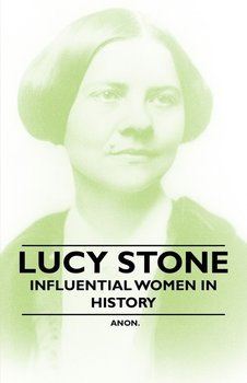 Lucy Stone - Influential Women in History-Anon