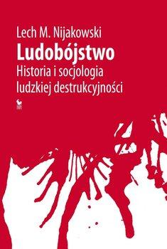 Ludobójstwo. Historia i socjologia ludzkiej destrukcyjności-Nijakowski Lech M.
